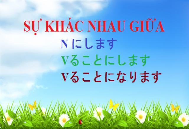 Sự khác nhau của cấu trúc ngữ pháp tiếng Nhật : N にします/ Vることにします/ Vることになります