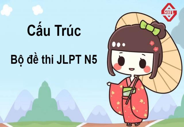Cấu trúc bộ đề thi JLPT N5 siêu chất lượng