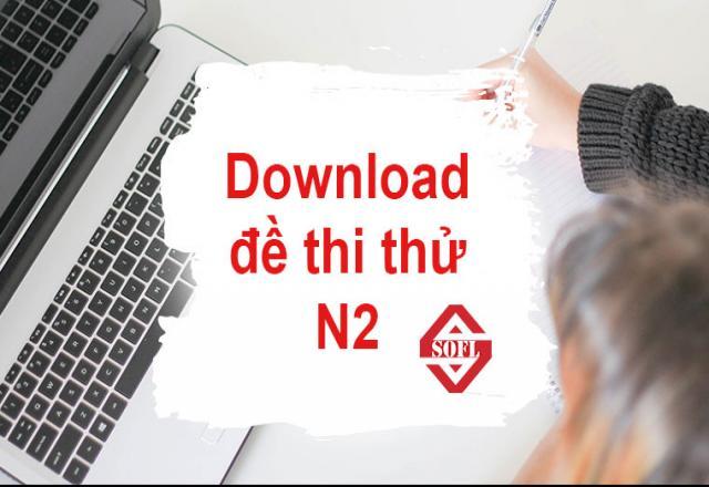 Download đề thi thử N2 và bí quyết luyện thi tiếng Nhật