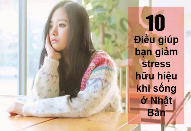 10 điều giúp bạn giảm stress hữu hiệu khi sống ở Nhật Bản