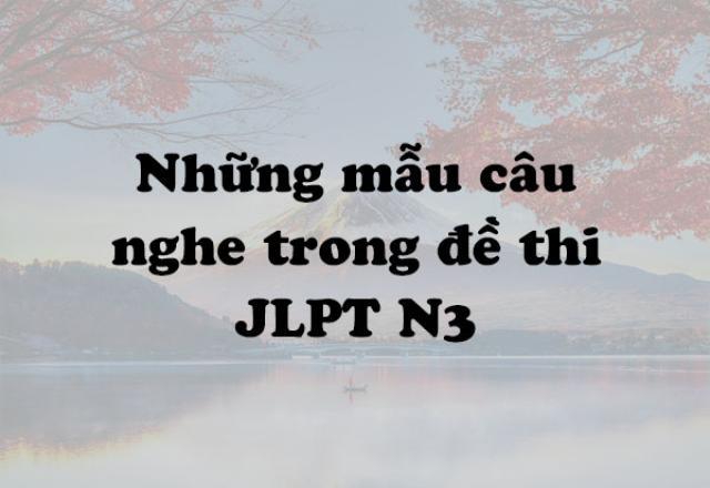 Những mẫu câu nghe trong đề thi JLPT N3 dễ gây nhầm lẫn cho thí sinh