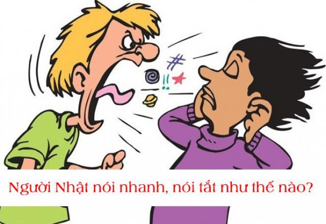 Người Nhật nói nhanh, nói tắt như thế nào?
