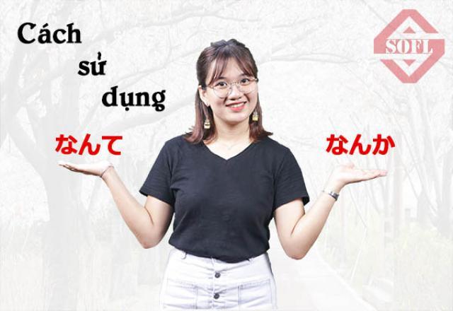 Cách sử dụng なんてvà なんか trong tiếng Nhật